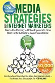 Media Strategies for Internet Marketers: How to Use Publicity + Offline Exposure to Drive More Traffic & Increase Conversions Online (eBook, ePUB)