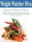 Weight Watcher Diva Zero Points Plus Salad and Salad Dressing Recipes Cookbook (eBook, ePUB)