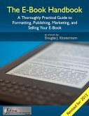 E-Book Handbook: A Thoroughly Practical Guide to Formatting, Publishing, Marketing, and Selling Your E-Book (eBook, ePUB)