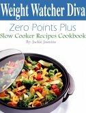 Weight Watcher Diva Zero Points Plus Slow Cooker Recipes Cookbook (eBook, ePUB)