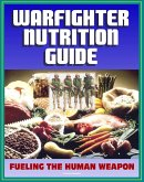 21st Century Military Warfighter Reference: Warfighter Nutrition Guide, Fueling the Human Weapon, High Performance Catalysts, Secrets to Keeping Lean, Supplements for an Edge, Foods to Eat or Avoid (eBook, ePUB)