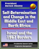 Self-Determination and Change in the Middle East and North Africa: Policy Speech by President Barack Obama, May 2011 - Islam, Israel and the 1967 Borders, Palestine, Libya, Egypt, Tunisia, Iraq, Iran (eBook, ePUB)