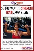 So You Want To Strength Train...Now What? Step-by-Step Instructions & Essential Info That Truly Simplify How to Structure Your Best Strength Training Program, Including Sample Workouts! (eBook, ePUB)