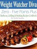 Weight Watcher Diva Zero-Five Points Plus Barbecue, Grilling & Smoker Recipes Cookbook (eBook, ePUB)