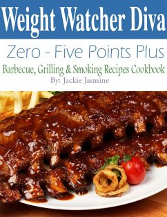 Weight Watcher Diva Zero-Five Points Plus Barbecue, Grilling & Smoker Recipes Cookbook (eBook, ePUB) - Jasmine, Jackie