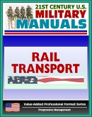 21st Century U.S. Military Manuals: Rail Transport in a Theater of Operations Field Manual - FM 55-20 (Value-Added Professional Format Series) (eBook, ePUB)