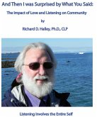 And Then I Was Surprised by What You Said: The Impact of Love and Listening On Community (eBook, ePUB)