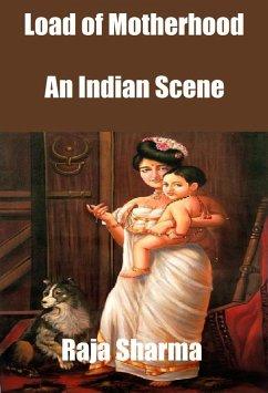 Load of Motherhood: An Indian Scene (eBook, ePUB) - Sharma, Raja