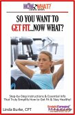 So You Want To Get Fit...Now What? Step-by-Step Instructions & Essential Info That Truly Simplify How to Get Fit & Stay Healthy! (eBook, ePUB)