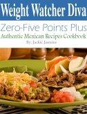 Weight Watcher Diva Zero-Five Points Plus Authentic Mexican Recipes Cookbook (eBook, ePUB)