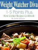 Weight Watcher Diva 1 Points Plus: 5 Points Plus Slow Cooker Recipes Cookbook (eBook, ePUB)