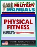 21st Century U.S. Military Manuals: Physical Fitness Training FM 21-20 - Exercise, Conditioning, Muscle Groups (Value-Added Professional Format Series) (eBook, ePUB)