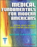 Medical Fundamentals for Modern Americans: Official Advice on Major Health and Wellness Issues with Quick Guide to Healthy Living (eBook, ePUB)