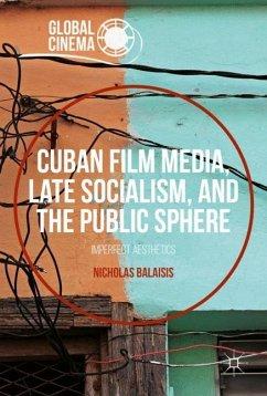 Cuban Film Media, Late Socialism, and the Public Sphere - Balaisis, Nicholas