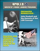 Apollo and America's Moon Landing Program: Enchanted Rendezvous, John Houbolt and the Genesis of the Lunar-Orbit Rendezvous Concept and Political and Technical Aspects of Placing a Flag on the Moon (eBook, ePUB)