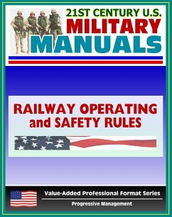 21st Century U.S. Military Manuals: Railway Operating and Safety Rules Field Manual - FM 55-21 (Value-Added Professional Format Series) (eBook, ePUB) - Progressive Management