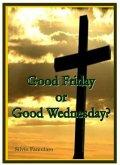Good Friday, or Good Wednesday? (eBook, ePUB)