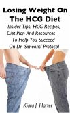 Losing Weight On the HCG Diet: Insider Tips, HCG Recipes, Diet Plan And Resources To Help You Succeed On Dr. Simeons' Protocol (eBook, ePUB)