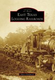 East Texas Logging Railroads (eBook, ePUB)