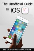 The Unofficial Guide To iOS 10 (eBook, ePUB)