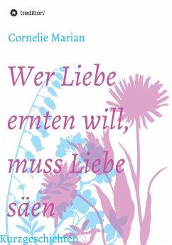 Wer Liebe ernten will, muss Liebe säen - Marian, Cornelie