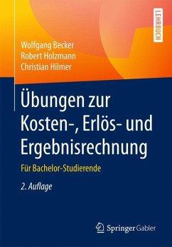 Übungen zur Kosten-, Erlös- und Ergebnisrechnung - Becker, Wolfgang; Holzmann, Robert; Hilmer, Christian