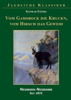Von der Gams die Krucken - Vom Hirsch das Geweih - Esterl, Konrad