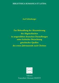 Zur Behandlung der Akzentuierung des Altgriechischen in ausgewählten deutschen Darstellungen unter kritischer Betrachtung griechischer Quellen des ersten Jahrtausends nach Christus - Schönberger, Axel