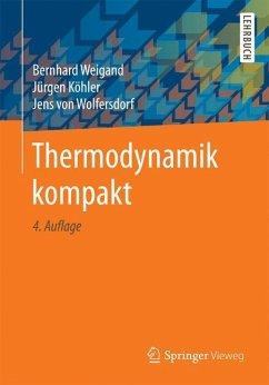 Thermodynamik kompakt - Weigand, Bernhard; Köhler, Jürgen; Wolfersdorf, Jens von