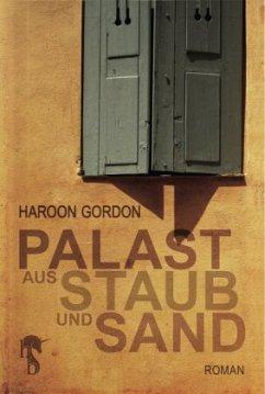 Palast aus Staub und Sand - Gordon, Haroon