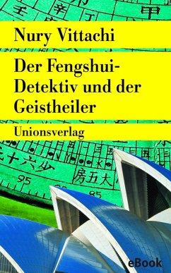 Der Fengshui-Detektiv und der Geistheiler (eBook, ePUB) - Vittachi, Nury