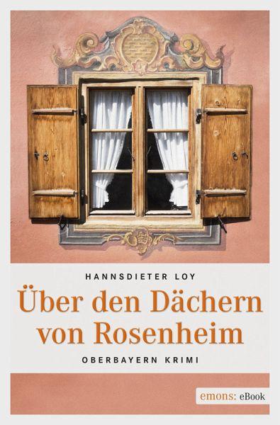 Über den Dächern von Rosenheim (eBook, ePUB) - Hannsdieter Loy