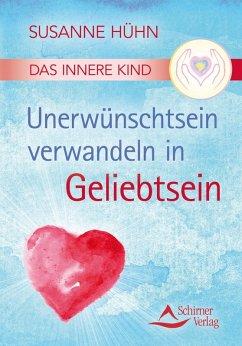 Das Innere Kind - Unerwünschtsein verwandeln in Geliebtsein (eBook, ePUB) - Hühn, Susanne