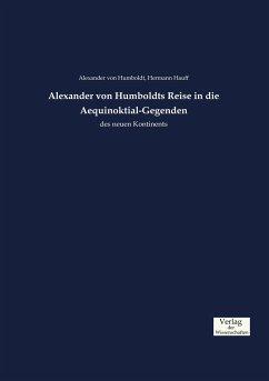 Alexander von Humboldts Reise in die Aequinoktial-Gegenden