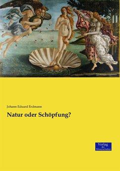 Natur oder Schöpfung? - Erdmann, Johann Eduard
