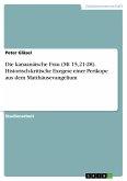 Die kanaanäische Frau (Mt 15,21-28). Historisch-kritische Exegese einer Perikope aus dem Matthäusevangelium