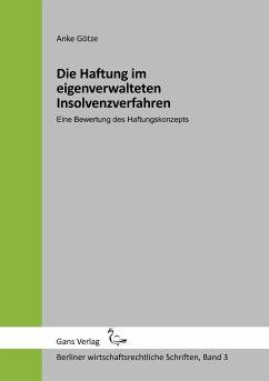 Die Haftung im eigenverwalteten Insolvenzverfahren - Götze, Anke
