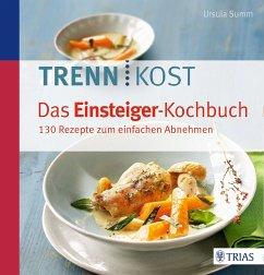 Trennkost - Das Einsteiger-Kochbuch - Summ, Ursula