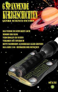 6 spannende Kurzgeschichten - Genre Science-Fiction - Sültz, Renate; Sültz, Uwe H.