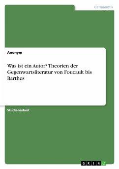 Was ist ein Autor? Theorien der Gegenwartsliteratur von Foucault bis Barthes