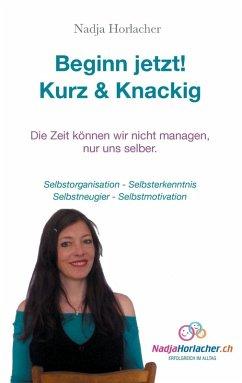 Beginn jetzt! Kurz & Knapp (eBook, ePUB) - Horlacher, Nadja