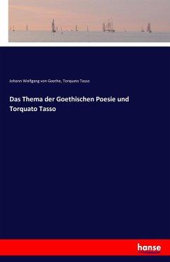 Das Thema der Goethischen Poesie und Torquato Tasso