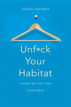 Unf*ck Your Habitat - Hoffman, Rachel