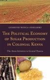 The Political Economy of Sugar Production in Colonial Kenya (eBook, ePUB)