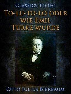 To-lu-to-lo oder Wie Emil Türke wurde (eBook, ePUB) - Bierbaum, Otto Julius