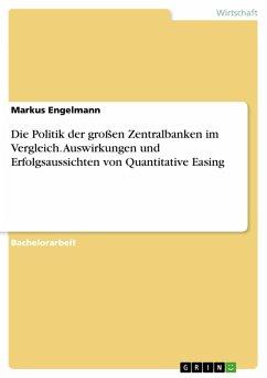 Die Politik der großen Zentralbanken im Vergleich. Auswirkungen und Erfolgsaussichten von Quantitative Easing (eBook, PDF)