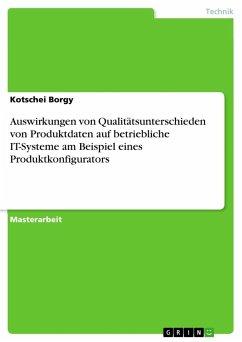 Auswirkungen von Qualitätsunterschieden von Produktdaten auf betriebliche IT-Systeme am Beispiel eines Produktkonfigurators - Borgy, Kotschei
