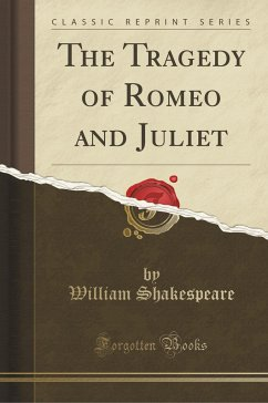The Tragedy of Romeo and Juliet (Classic Reprint) - Shakespeare, William