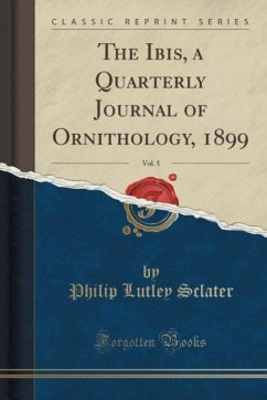 The Ibis, a Quarterly Journal of Ornithology, 1899, Vol. 5 (Classic Reprint)