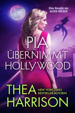 Pia übernimmt Hollywood (Die Alten Völker/Elder Races) (eBook, ePUB) - Harrison, Thea